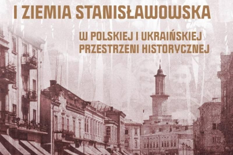 """VI Międzynarodowa Konferencja Naukowa """"Stanisławów i Ziemia Stanisławowska"""""""